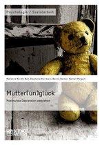 Mutter(un)gluck. Postnatale Depression verstehen
