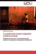 La Pobreza Como Espacio Controversial