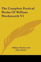 The Complete Poetical Works Of William Wordsworth V1