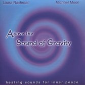 Above the Sound of Gravity