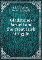 Gladstone-Parnell and the Great Irish Struggle
