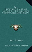 The History of the Religious Movement of the Eighteenth Century Called Methodism V2