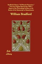Bradford's History of Plimoth Plantation. from the Original Manuscript. with a Report of the Proceedings Incident to the Return of the Manuscript to M