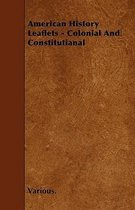 American History Leaflets - Colonial And Constitutianal