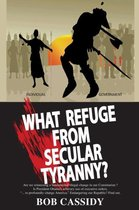 What Refuge from Secular Tyranny?