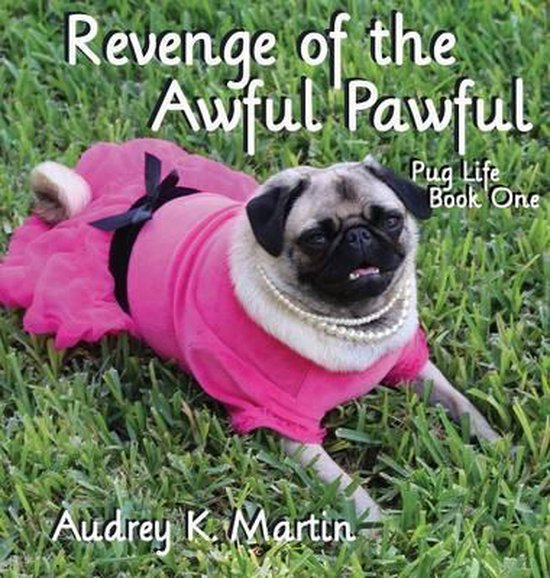 Revenge of the Awful Pawful - Pug Life - Book One