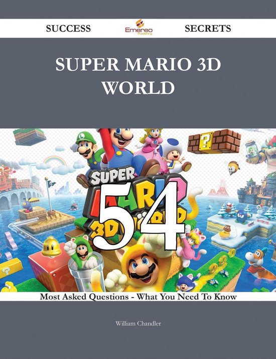 Super Mario 3D World 54 Success Secrets - 54 Most Asked Questions On Super Mario 3D World - What You Need To Know