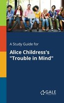 A Study Guide for Alice Childress's Trouble in Mind