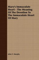 Mary's Immaculate Heart - The Meaning Of The Devotion To The Immaculate Heart Of Mary
