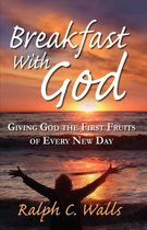 Breakfast with God, Giving God the First Fruits of Every New Day
