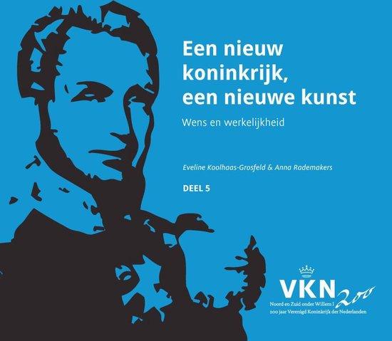 Noord en Zuid onder Willem I. 200 jaar Verenigd Koninkrijk der Nederlanden 5 - Een nieuw koninkrijk, een nieuwe kunst - Eveline Koolhaas-Grosfeld pdf epub