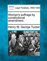 Woman's Suffrage by Constitutional Amendment.