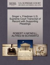 Singer V. Friedman U.S. Supreme Court Transcript of Record with Supporting Pleadings