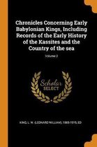 Chronicles Concerning Early Babylonian Kings, Including Records of the Early History of the Kassites and the Country of the Sea; Volume 2