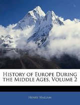 History of Europe During the Middle Ages, Volume 2