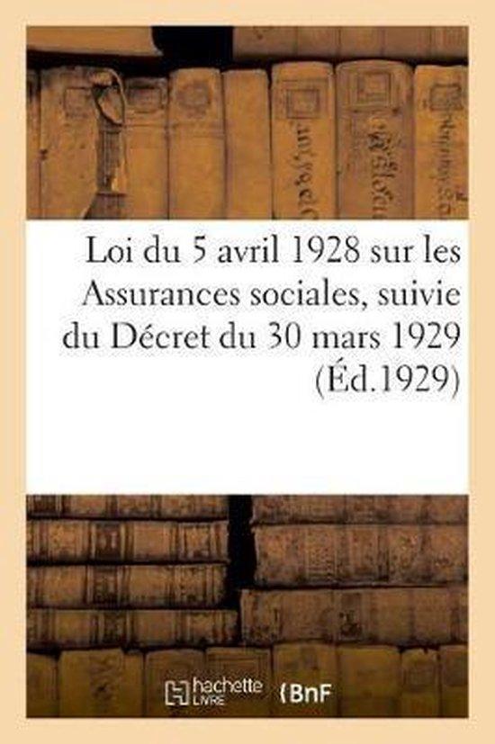 Loi du 5 avril 1928 sur les Assurances sociales, suivie du Decret du 30 mars 1929