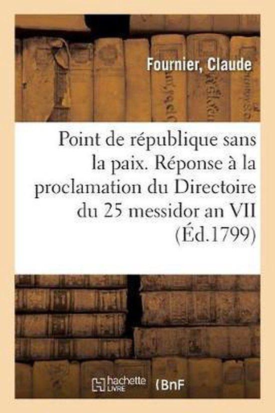 Point de republique sans la paix. Reponse a la proclamation du Directoire du 25 messidor an VII