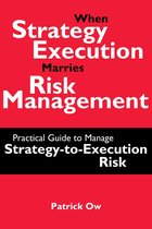 Boek cover When Strategy Execution Marries Risk Management: A Practical Guide to Manage Strategy-to-Execution Risk van Patrick Ow