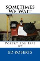 Sometimes We Wait