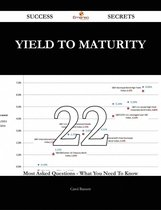 Yield to Maturity 22 Success Secrets - 22 Most Asked Questions On Yield to Maturity - What You Need To Know