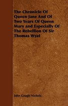 The Chronicle Of Queen Jane And Of Two Years Of Queen Mary and Especially Of The Rebellion Of Sir Thomas Wyat