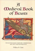 A Medieval Book of Beasts - The Second-Family Bestiary. Commentary, Art, Text and Translation.