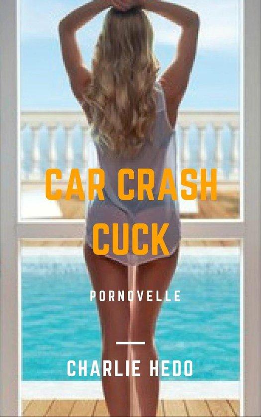 Cuckold en hotwife verhalen - Car Crash Cuck - Charlie Hedo |