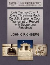 Ionia Transp Co V. J I Case Threshing Mach Co U.S. Supreme Court Transcript of Record with Supporting Pleadings
