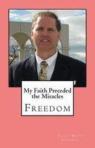 My Faith Preceded the Miracles