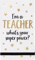 "juf /meester attentie , notitieboek me tekst "" i'm a teacher what's your superpower "" . Sass&belle"