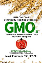 FOOD CONSPIRACY: Introducing Genetically Modified Organisms GMOs: The History, Research and the TRUTH You're Not Being Told