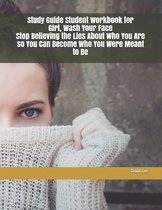Study Guide Student Workbook for Girl, Wash Your Face Stop Believing the Lies about Who You Are So You Can Become Who You Were Meant to Be