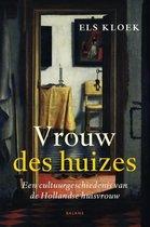 Vrouw des huizes. Een cultuurgeschiedenis van de Hollandse huisvrouw
