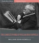 The Complete Works of William Dean Howells (Illustrated Edition)