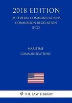 Maritime Communications (Us Federal Communications Commission Regulation) (Fcc) (2018 Edition)