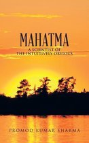 Mahatma a Scientist of the Intuitively Obvious