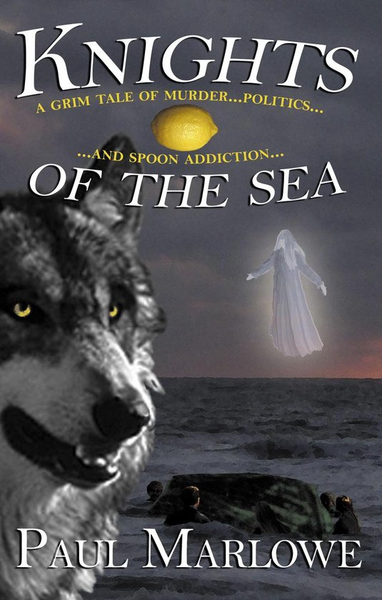 Knights of the Sea : A Grim Tale of Murder Politics and Spoon Addiction