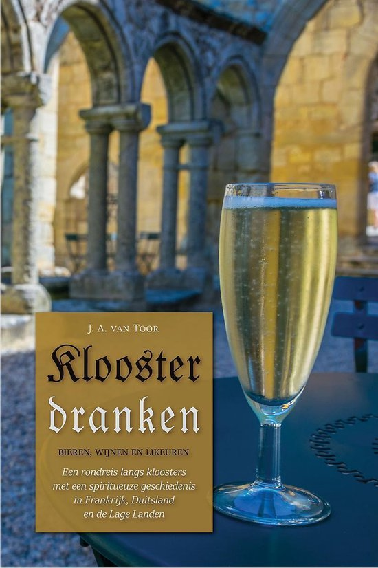 Kloosterdranken - een rondreis langs kloosters met een spirituele geschiedenis in Frankrijk, Duitsland en de lage landen - Jacques van Toor |