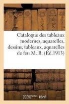Catalogue des tableaux modernes, aquarelles, dessins, tableaux, aquarelles de feu M. B.