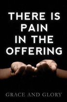 There Is Pain in the Offering