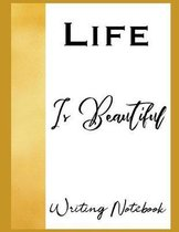 Life Is Beautiful Writing Notebook