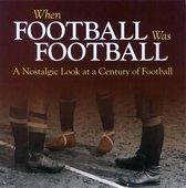 When Football Was Football