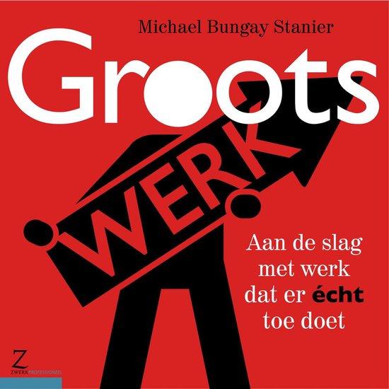 Boek cover Groots werk van Michael Bungay Stanier (Paperback)