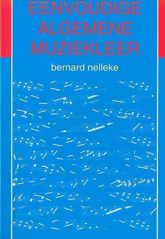 Eenvoudige algemene muziekleer - Bernard Nelleke |