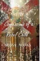 Confessions of a Rebel Child