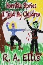 Horrible Stories I Told My Children