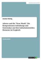 Adorno und die Neue Musik. Die Kompositionen Schoenbergs und Strawinskys und ihre kulturindustriellen Elemente im Vergleich