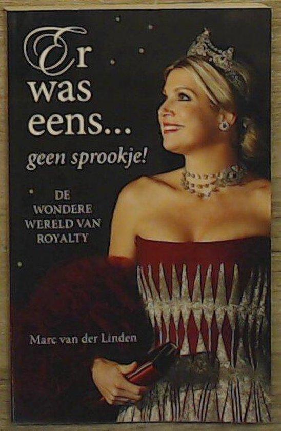 Marc van der Linden, Er was eens... geen sprookje! De wondere wereld van royalty - Marc van der Linden |