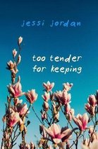 Too Tender for Keeping