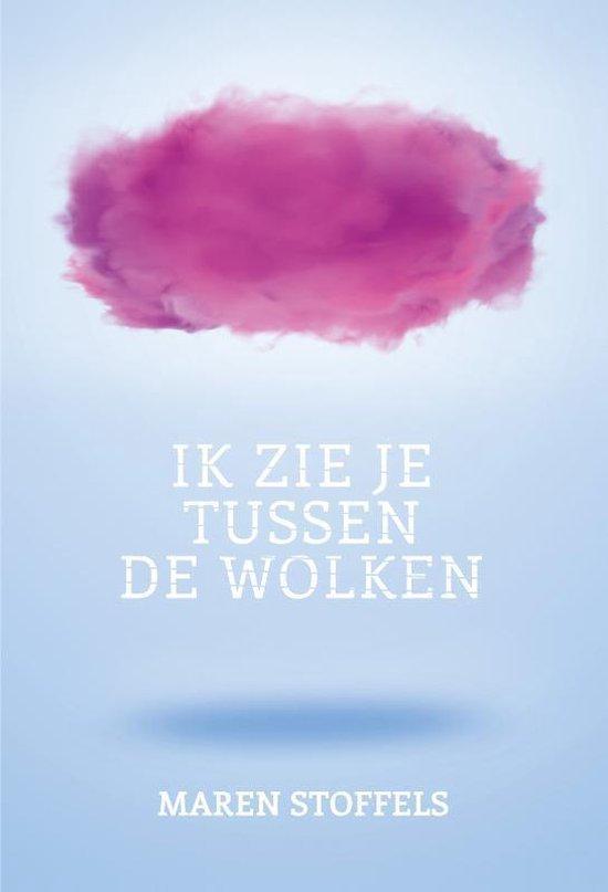 Boek cover Ik zie je tussen de wolken van Maren Stoffels (Paperback)